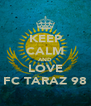 KEEP CALM AND LOVE FC TARAZ 98 - Personalised Poster A4 size