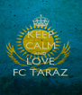 KEEP CALM AND LOVE FC TARAZ - Personalised Poster A4 size