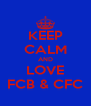 KEEP CALM AND LOVE FCB & CFC - Personalised Poster A4 size