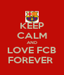 KEEP CALM AND LOVE FCB FOREVER  - Personalised Poster A4 size