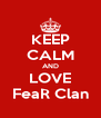 KEEP CALM AND LOVE FeaR Clan - Personalised Poster A4 size