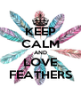 KEEP CALM AND LOVE FEATHERS - Personalised Poster A4 size
