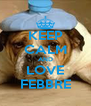 KEEP CALM AND LOVE FEBBRE - Personalised Poster A4 size