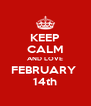 KEEP CALM AND LOVE FEBRUARY  14th - Personalised Poster A4 size