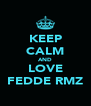 KEEP CALM AND LOVE FEDDE RMZ - Personalised Poster A4 size