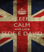 KEEP CALM AND LOVE FEDE E DAVID  - Personalised Poster A4 size