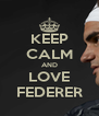 KEEP CALM AND LOVE FEDERER - Personalised Poster A4 size