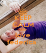 KEEP CALM AND love federica  - Personalised Poster A4 size