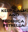 KEEP CALM AND LOVE  FEDERICA  PETRELLA - Personalised Poster A4 size