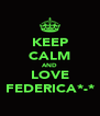 KEEP CALM AND LOVE FEDERICA*-* - Personalised Poster A4 size