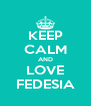 KEEP CALM AND LOVE FEDESIA - Personalised Poster A4 size