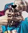 KEEP CALM AND LOVE FEDEZ  - Personalised Poster A4 size