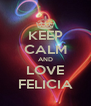 KEEP CALM AND LOVE FELICIA - Personalised Poster A4 size