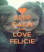 KEEP CALM AND LOVE FELICIE - Personalised Poster A4 size
