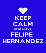 KEEP CALM AND LOVE FELIPE  HERNANDEZ - Personalised Poster A4 size