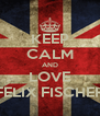 KEEP CALM AND LOVE FELIX FISCHER - Personalised Poster A4 size