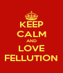 KEEP CALM AND LOVE FELLUTION - Personalised Poster A4 size