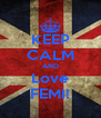 KEEP CALM AND Love FEMI! - Personalised Poster A4 size