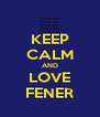 KEEP CALM AND LOVE FENER - Personalised Poster A4 size
