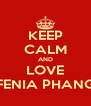 KEEP CALM AND LOVE FENIA PHANG - Personalised Poster A4 size