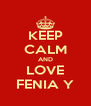 KEEP CALM AND LOVE FENIA Y - Personalised Poster A4 size