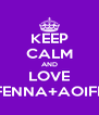 KEEP CALM AND LOVE FENNA+AOIFE - Personalised Poster A4 size