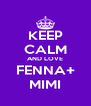 KEEP CALM AND LOVE FENNA+ MIMI - Personalised Poster A4 size