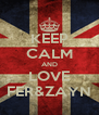 KEEP CALM AND LOVE FER&ZAYN - Personalised Poster A4 size