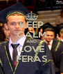 KEEP CALM AND LOVE FERAS - Personalised Poster A4 size