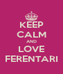 KEEP CALM AND LOVE FERENTARI - Personalised Poster A4 size
