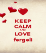 KEEP CALM AND LOVE fergeli - Personalised Poster A4 size