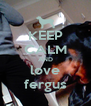 KEEP CALM AND love fergus - Personalised Poster A4 size