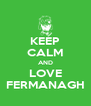 KEEP CALM AND LOVE FERMANAGH - Personalised Poster A4 size