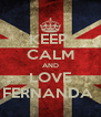 KEEP  CALM AND LOVE FERNANDA  - Personalised Poster A4 size