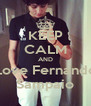 KEEP CALM AND Love Fernando Sampaio - Personalised Poster A4 size