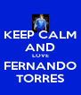 KEEP CALM AND LOVE FERNANDO TORRES - Personalised Poster A4 size