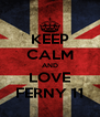 KEEP CALM AND LOVE FERNY 11 - Personalised Poster A4 size
