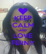KEEP CALM AND LOVE FERNY - Personalised Poster A4 size