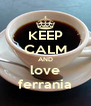 KEEP CALM AND love ferrania - Personalised Poster A4 size