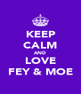 KEEP CALM AND LOVE FEY & MOE - Personalised Poster A4 size