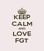 KEEP CALM AND LOVE FGT - Personalised Poster A4 size