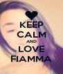 KEEP CALM AND LOVE FIAMMA - Personalised Poster A4 size