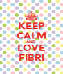 KEEP CALM AND LOVE FIBRI - Personalised Poster A4 size