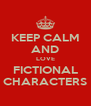 KEEP CALM AND LOVE FICTIONAL CHARACTERS - Personalised Poster A4 size