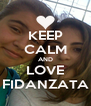 KEEP CALM AND LOVE FIDANZATA - Personalised Poster A4 size