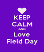 KEEP CALM AND Love Field Day - Personalised Poster A4 size