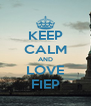 KEEP CALM AND LOVE FIEP - Personalised Poster A4 size