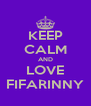 KEEP CALM AND LOVE FIFARINNY - Personalised Poster A4 size