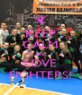 KEEP CALM and  LOVE FIGHTERS! - Personalised Poster A4 size