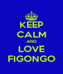 KEEP CALM AND LOVE FIGONGO - Personalised Poster A4 size